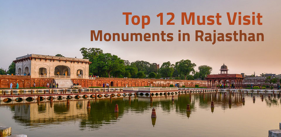 Top 12 Must Visit Monuments in Rajasthan